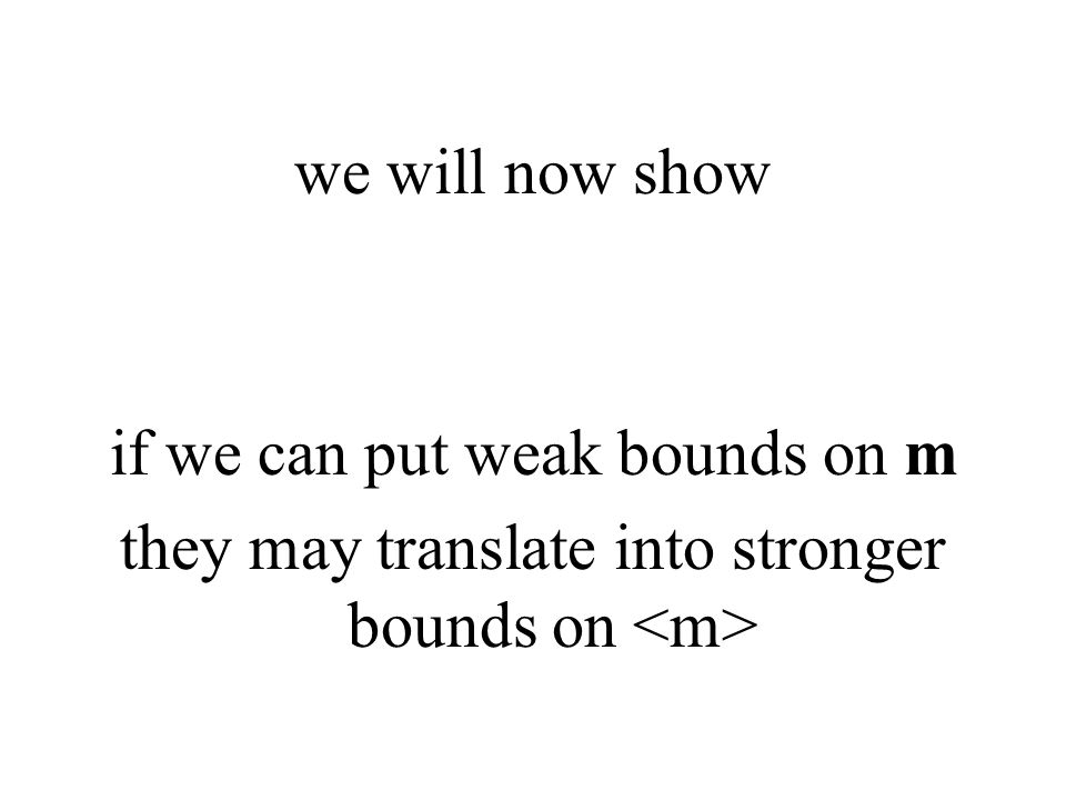 we will now show if we can put weak bounds on m they may translate into stronger bounds on