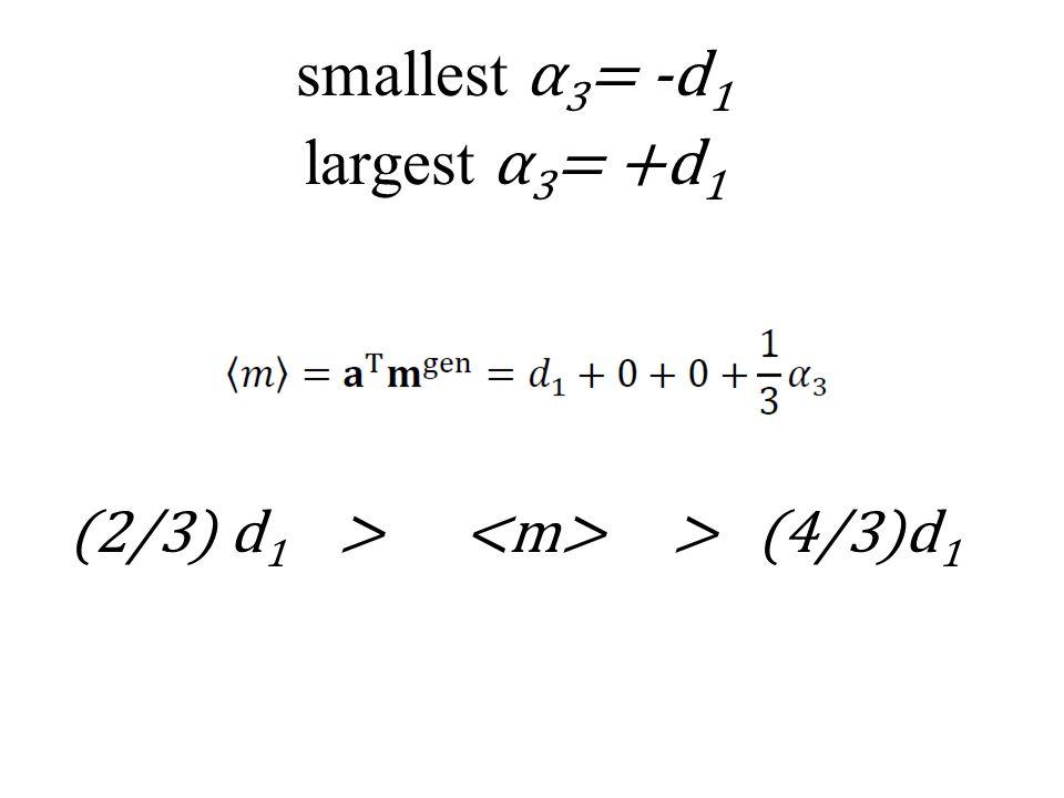 (2/3) d 1 > > (4/3)d 1 smallest α 3 = -d 1 largest α 3 = +d 1