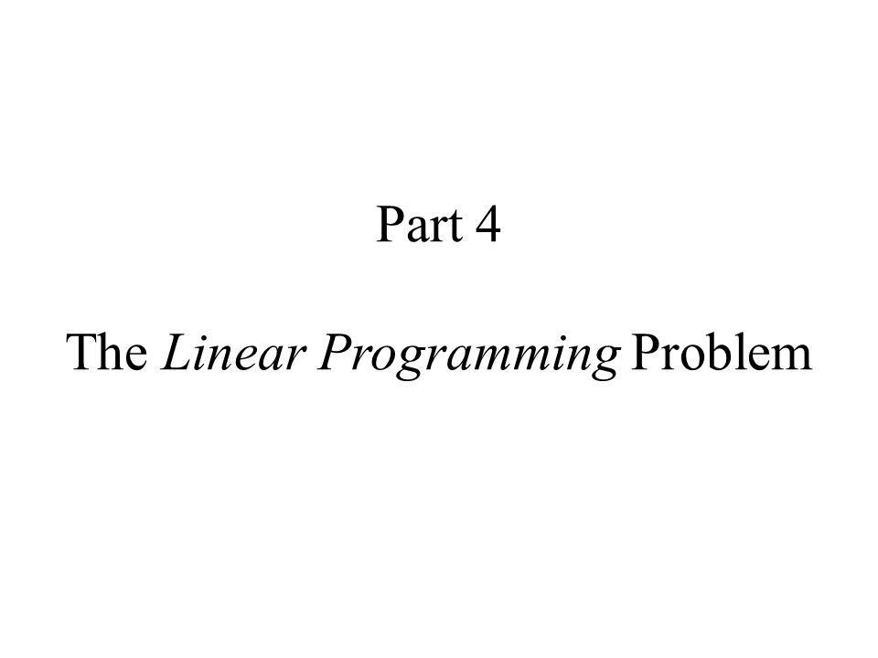 Part 4 The Linear Programming Problem