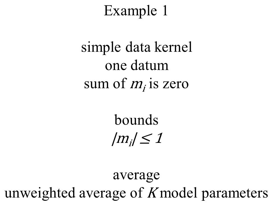 Example 1 simple data kernel one datum sum of m i is zero bounds |m i | ≤ 1 average unweighted average of K model parameters