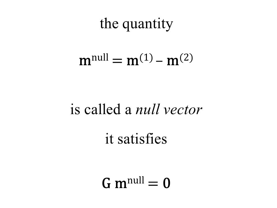 the quantity m null = m (1) – m (2) is called a null vector it satisfies G m null = 0