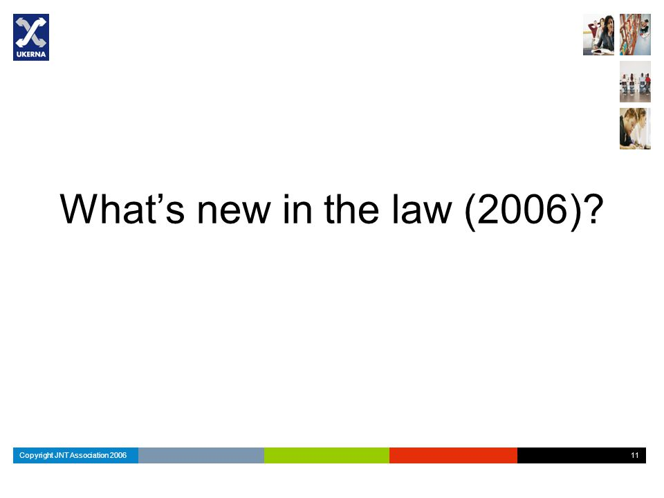 Copyright JNT Association 2006 11 What's new in the law (2006)