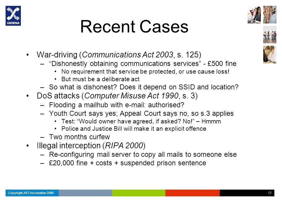 Copyright JNT Association 2006 12 Recent Cases War-driving (Communications Act 2003, s.