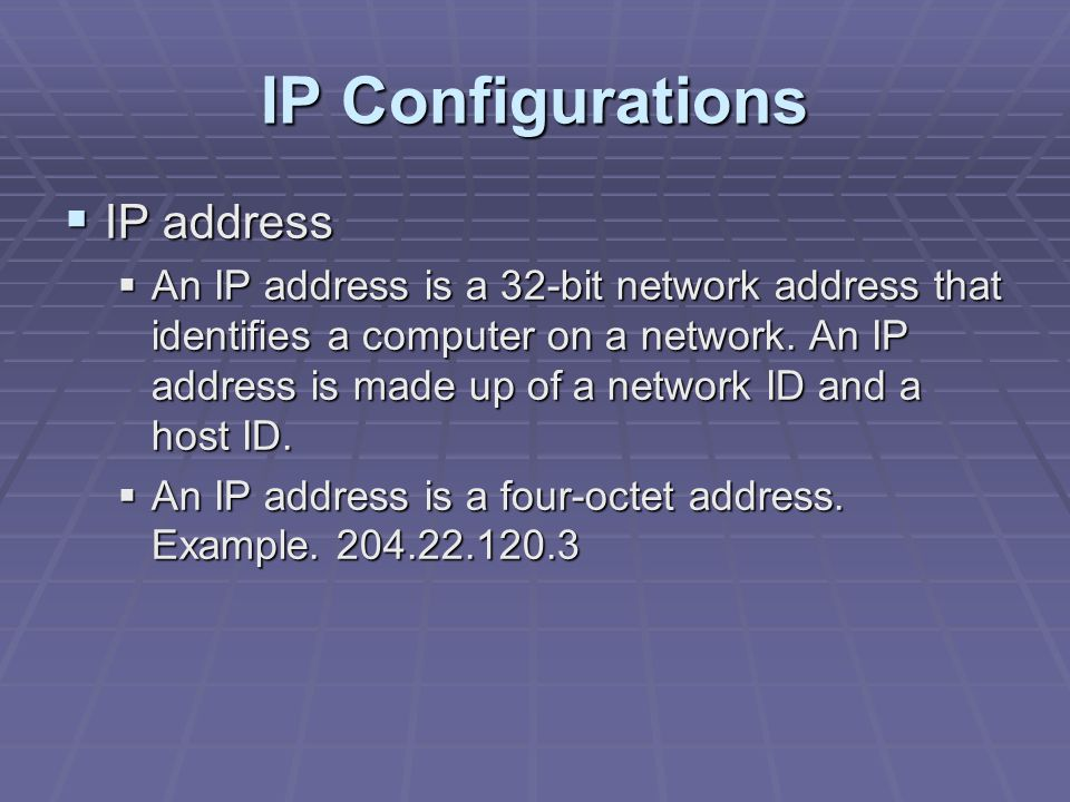 IP Configurations  IP address  An IP address is a 32-bit network address that identifies a computer on a network.