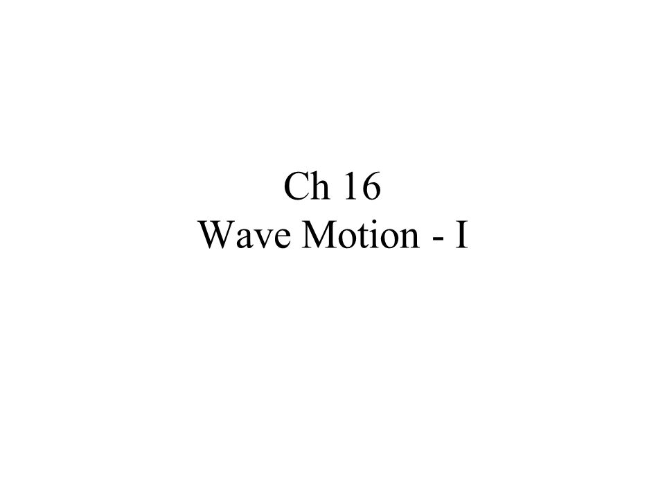 Ch 16 Wave Motion - I