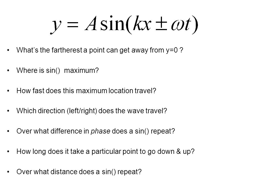 What's the fartherest a point can get away from y=0 ? Where is sin() maximum? How fast does this maximum location travel? Which direction (left/right)