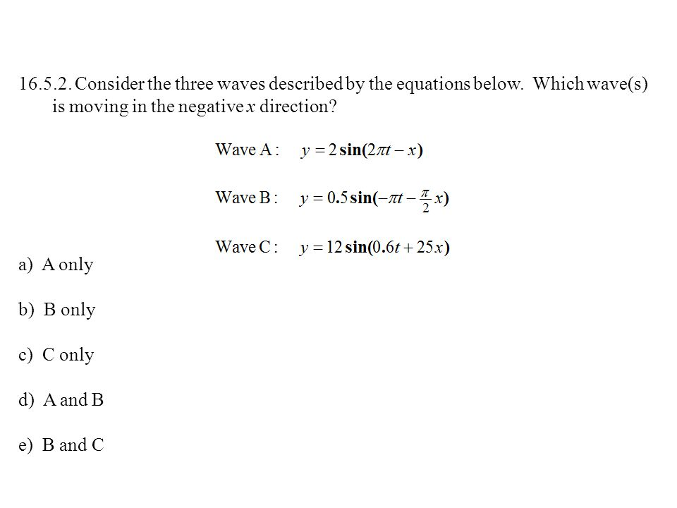 16.5.2.Consider the three waves described by the equations below.