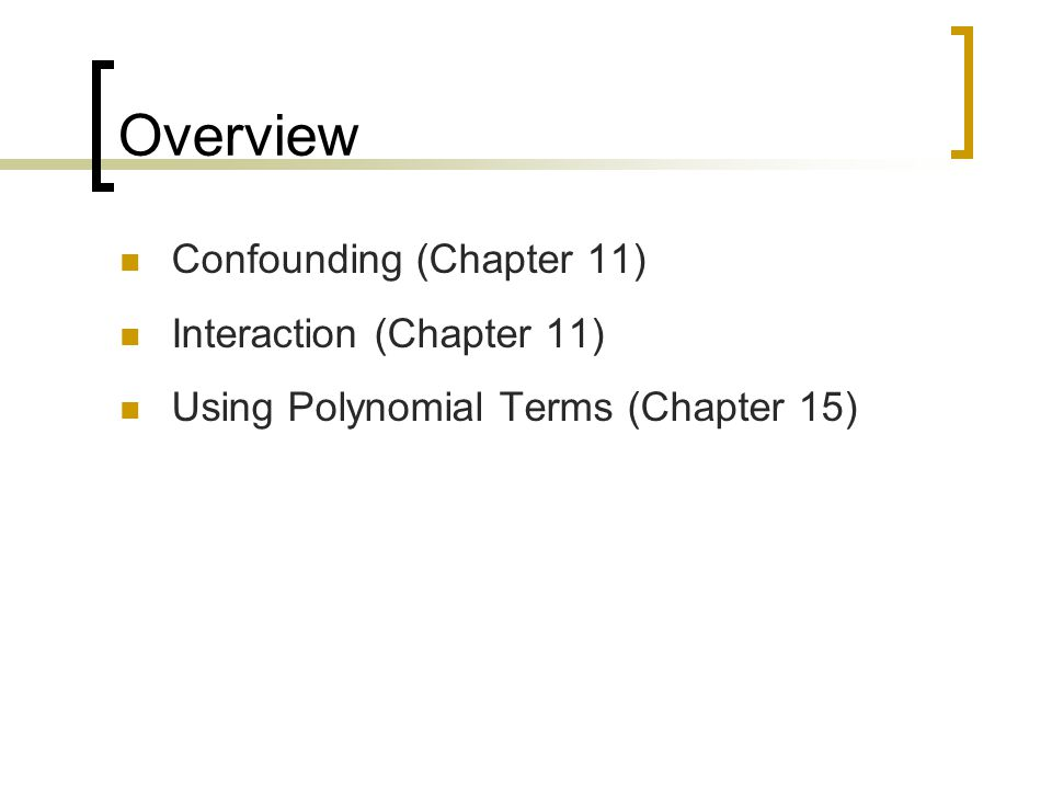 Overview Confounding (Chapter 11) Interaction (Chapter 11) Using Polynomial Terms (Chapter 15)