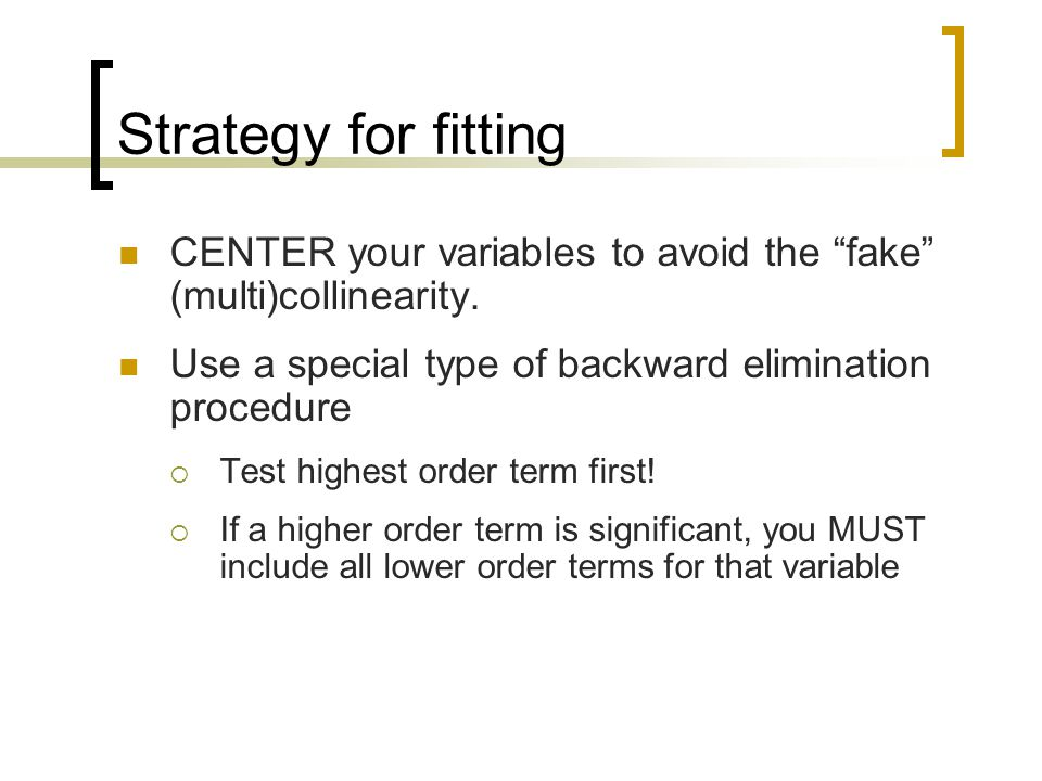 Strategy for fitting CENTER your variables to avoid the fake (multi)collinearity.