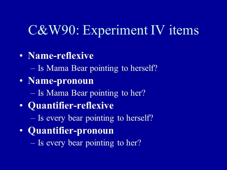 C&W90: Experiment IV items Name-reflexive –Is Mama Bear pointing to herself.