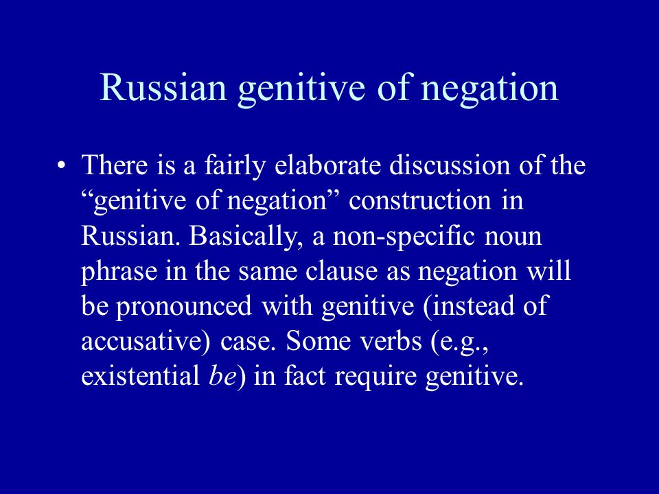 Russian genitive of negation There is a fairly elaborate discussion of the genitive of negation construction in Russian.