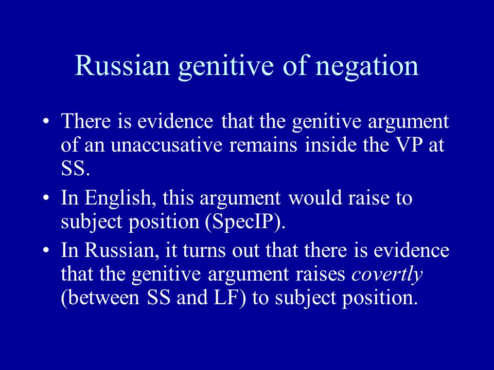 Russian genitive of negation There is evidence that the genitive argument of an unaccusative remains inside the VP at SS.