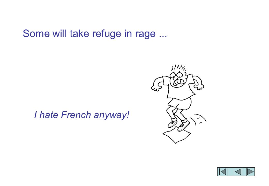 Some will take refuge in rage... I hate French anyway!
