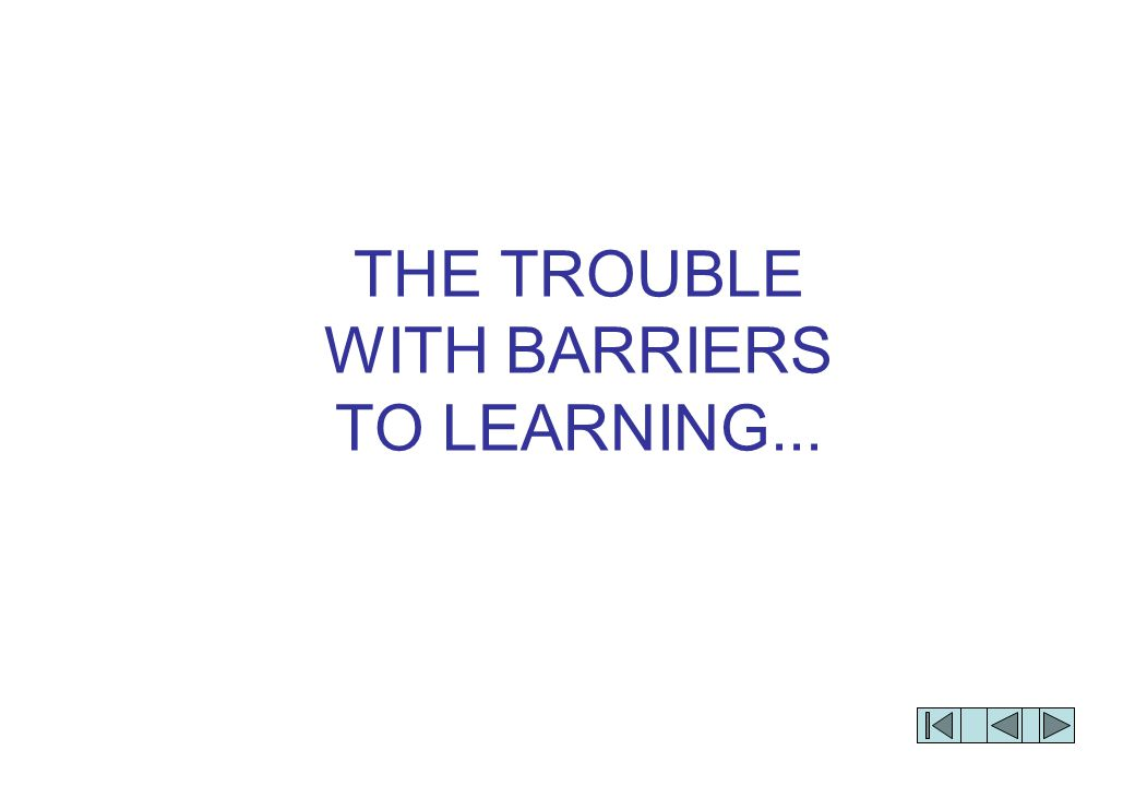 THE TROUBLE WITH BARRIERS TO LEARNING...