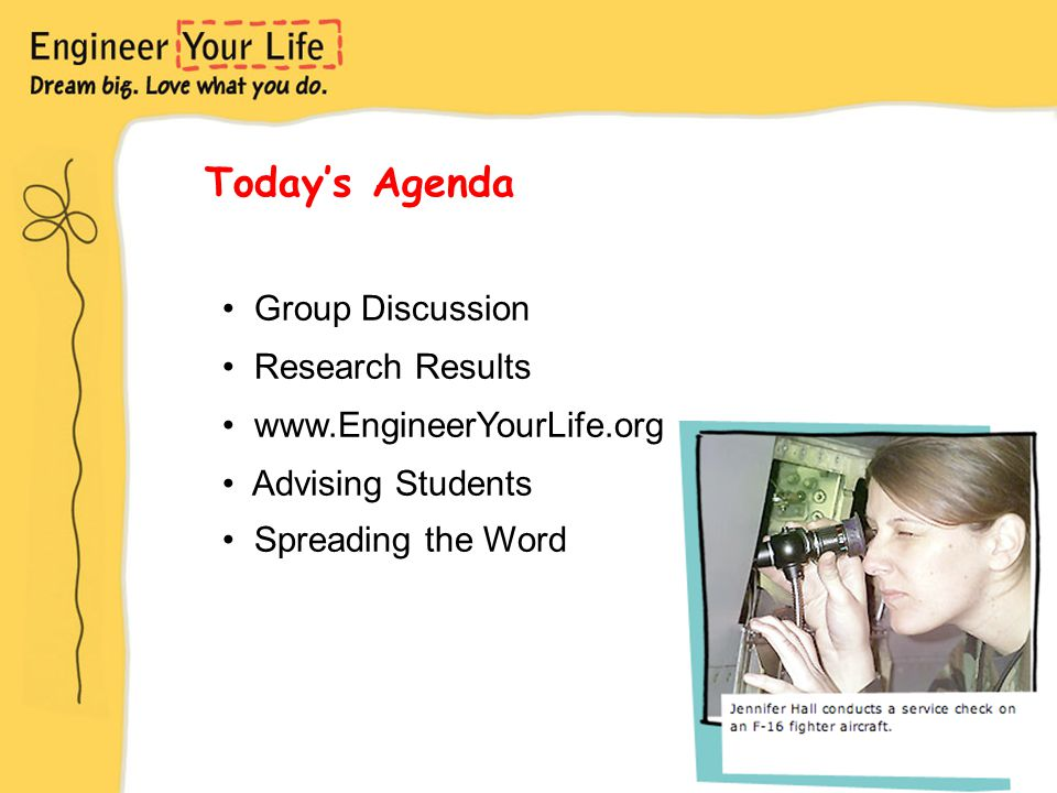 Today's Agenda Group Discussion Research Results www.EngineerYourLife.org Advising Students Spreading the Word