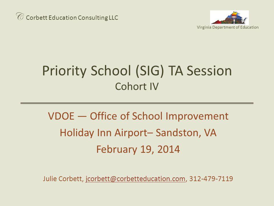 Priority School (SIG) TA Session Cohort IV C Corbett Education Consulting LLC Virginia Department of Education VDOE — Office of School Improvement Hol