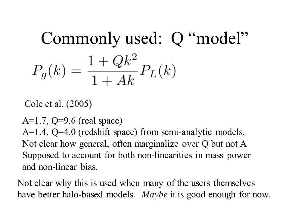 """Commonly used: Q """"model"""" Cole et al. (2005) A=1.7, Q=9.6 (real space) A=1.4, Q=4.0 (redshift space) from semi-analytic models. Not clear how general,"""