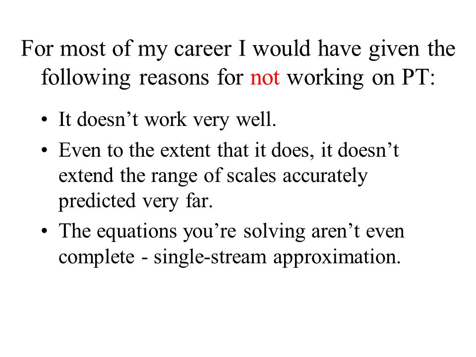 For most of my career I would have given the following reasons for not working on PT: It doesn't work very well.