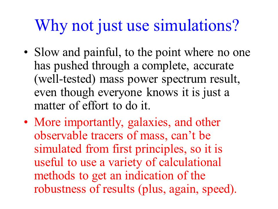 Why not just use simulations? Slow and painful, to the point where no one has pushed through a complete, accurate (well-tested) mass power spectrum re