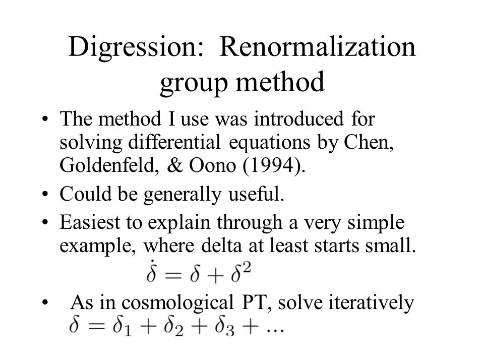 Digression: Renormalization group method The method I use was introduced for solving differential equations by Chen, Goldenfeld, & Oono (1994).