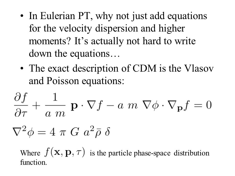In Eulerian PT, why not just add equations for the velocity dispersion and higher moments? It's actually not hard to write down the equations… The exa