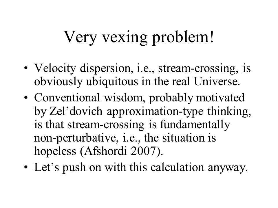 Very vexing problem.
