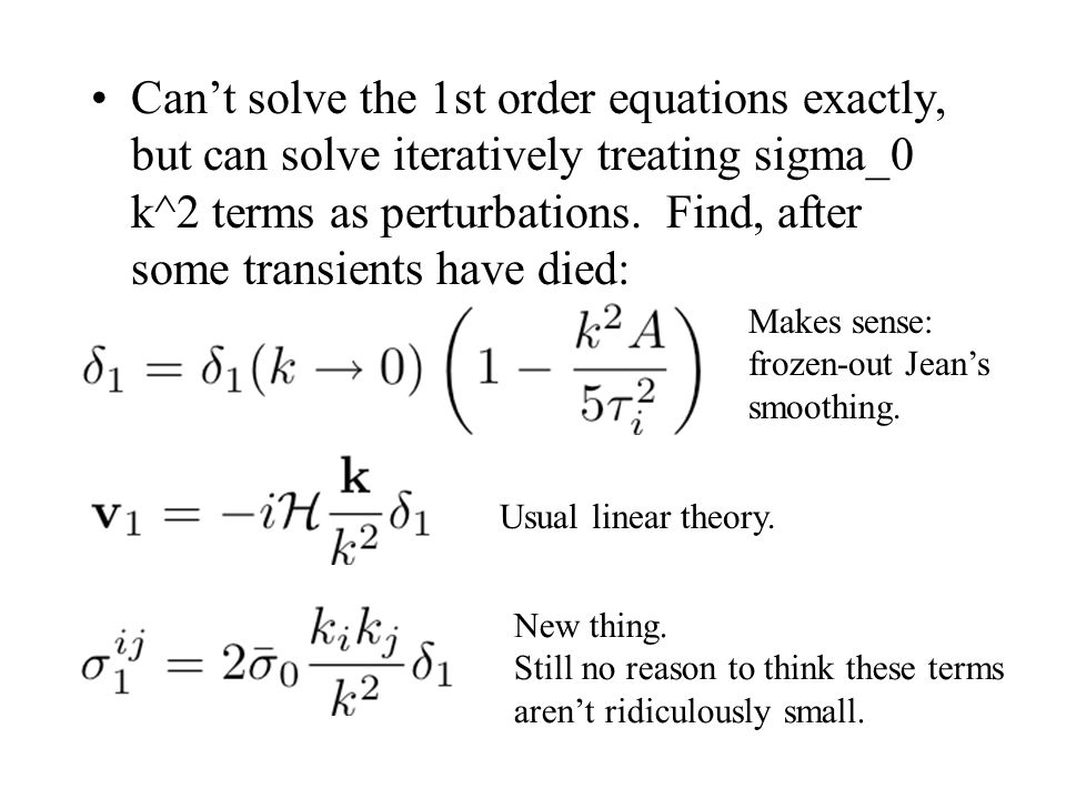 Can't solve the 1st order equations exactly, but can solve iteratively treating sigma_0 k^2 terms as perturbations. Find, after some transients have d