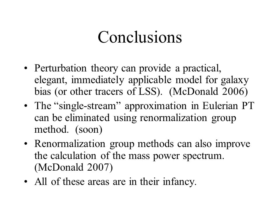 Conclusions Perturbation theory can provide a practical, elegant, immediately applicable model for galaxy bias (or other tracers of LSS).