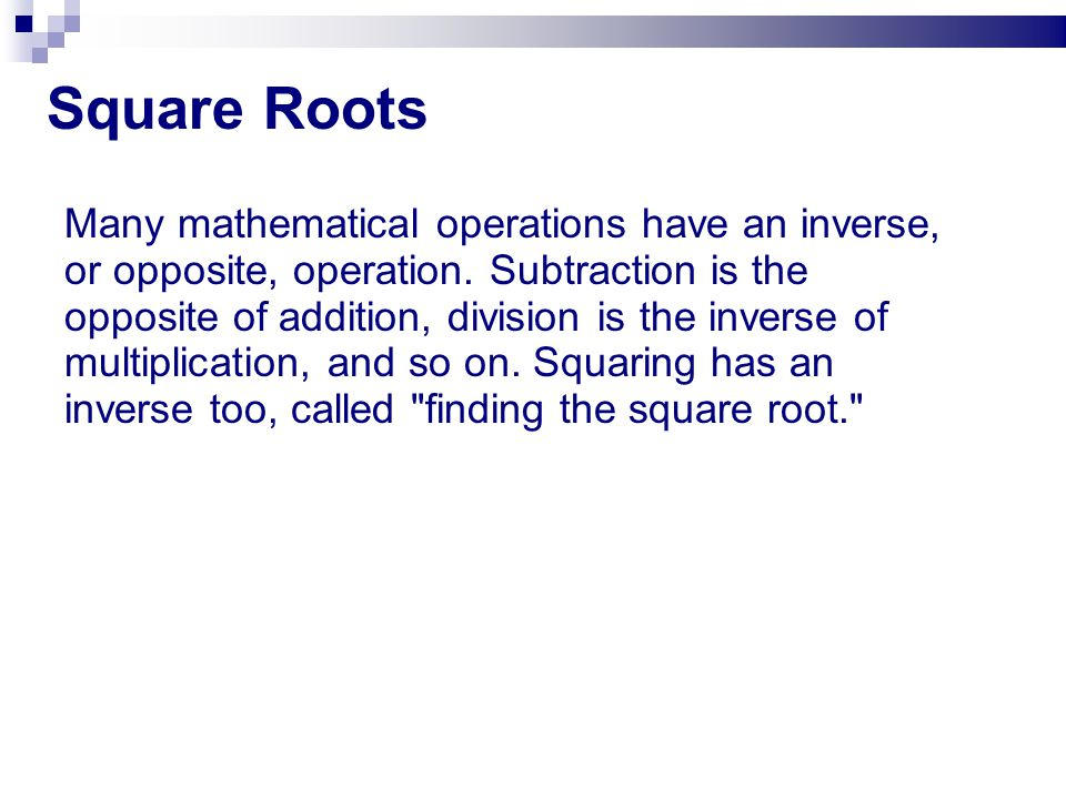 Square Roots Remember, the square of a number is that number times itself.