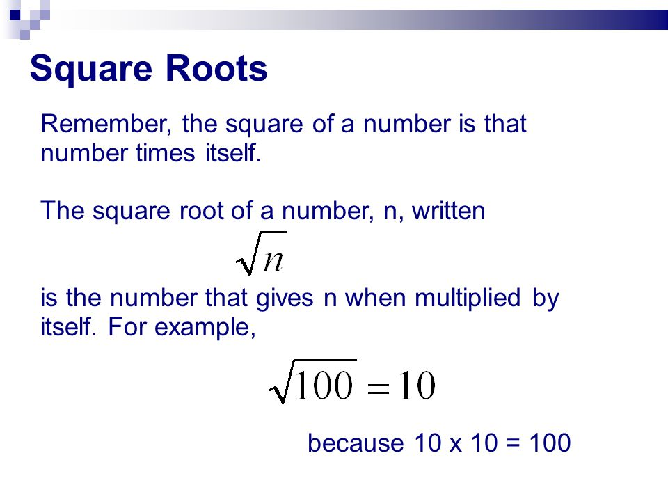 Square Roots √16 means 'the square root of 16' and √16 = 4 A square with an area of 16 has sides that are 4 units long.