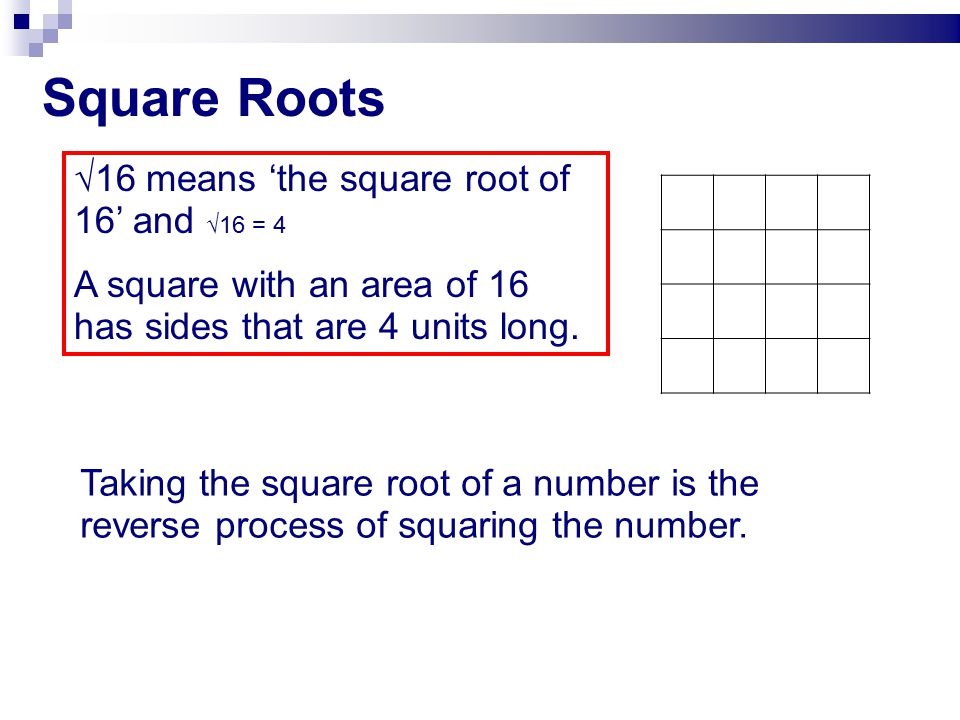 Perfect square Square root 1  1 = 1 4  4 = 2 9  9 = 3 16  16 = 4 25  25 = 5 36  36 = 6 49  49 = 7 64  64 = 8 81  81 = 9 100  100 = 10 121  121 = 11 144  144 = 12 169  169 = 13 196  196 = 14 225  225 = 15 Perfect square Square root