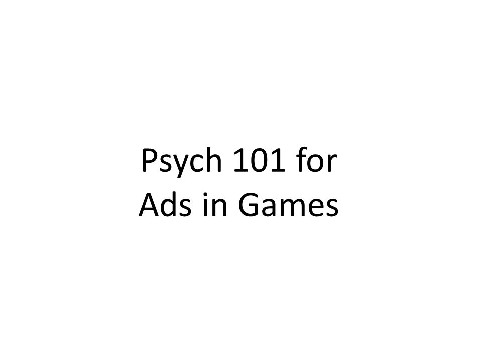Psych 101 for Ads in Games