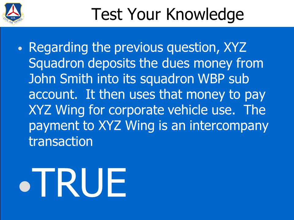 Test Your Knowledge Regarding the previous question, XYZ Squadron deposits the dues money from John Smith into its squadron WBP sub account.