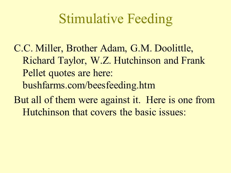 Stimulative Feeding C.C. Miller, Brother Adam, G.M. Doolittle, Richard Taylor, W.Z. Hutchinson and Frank Pellet quotes are here: bushfarms.com/beesfee