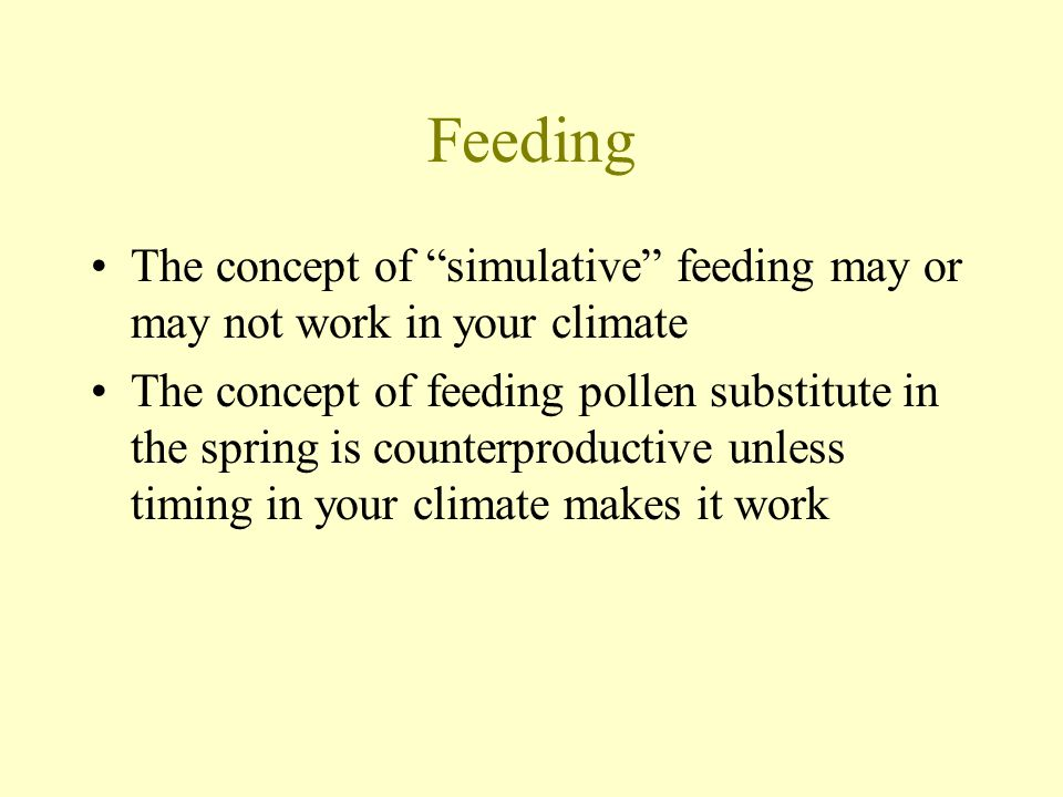 """Feeding The concept of """"simulative"""" feeding may or may not work in your climate The concept of feeding pollen substitute in the spring is counterprodu"""