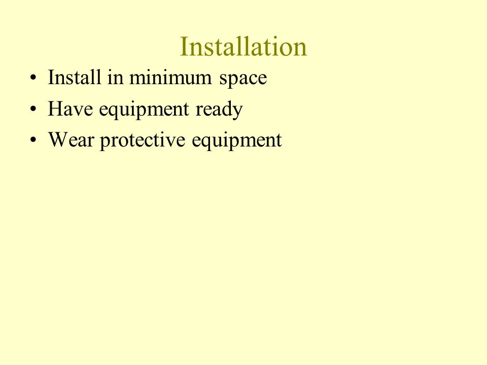 Installation Install in minimum space Have equipment ready Wear protective equipment