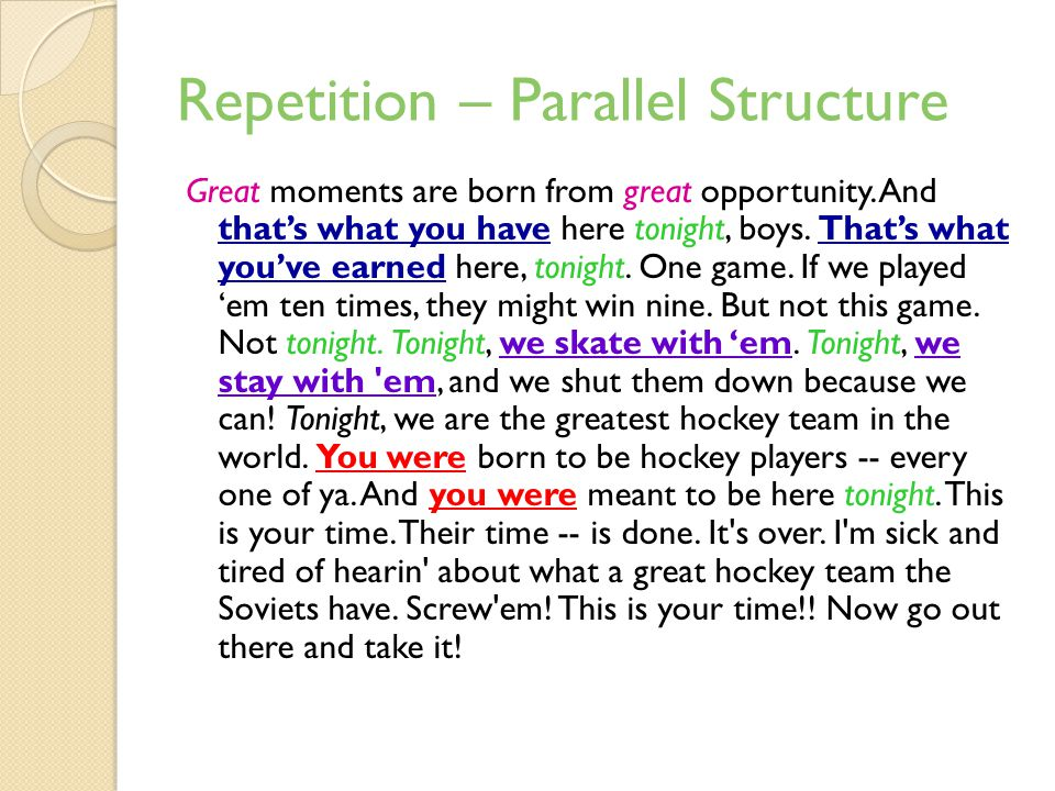 Repetition – Parallel Structure Great moments are born from great opportunity.