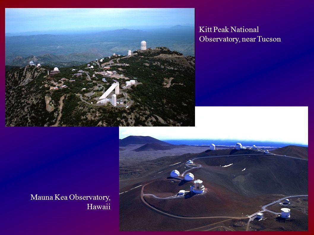 Kitt Peak National Observatory, near Tucson Mauna Kea Observatory, Hawaii