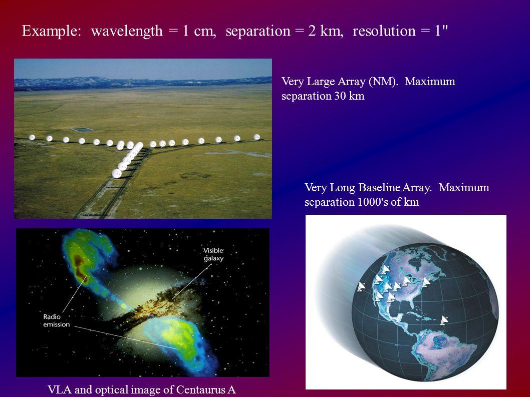 Example: wavelength = 1 cm, separation = 2 km, resolution = 1 Very Large Array (NM).