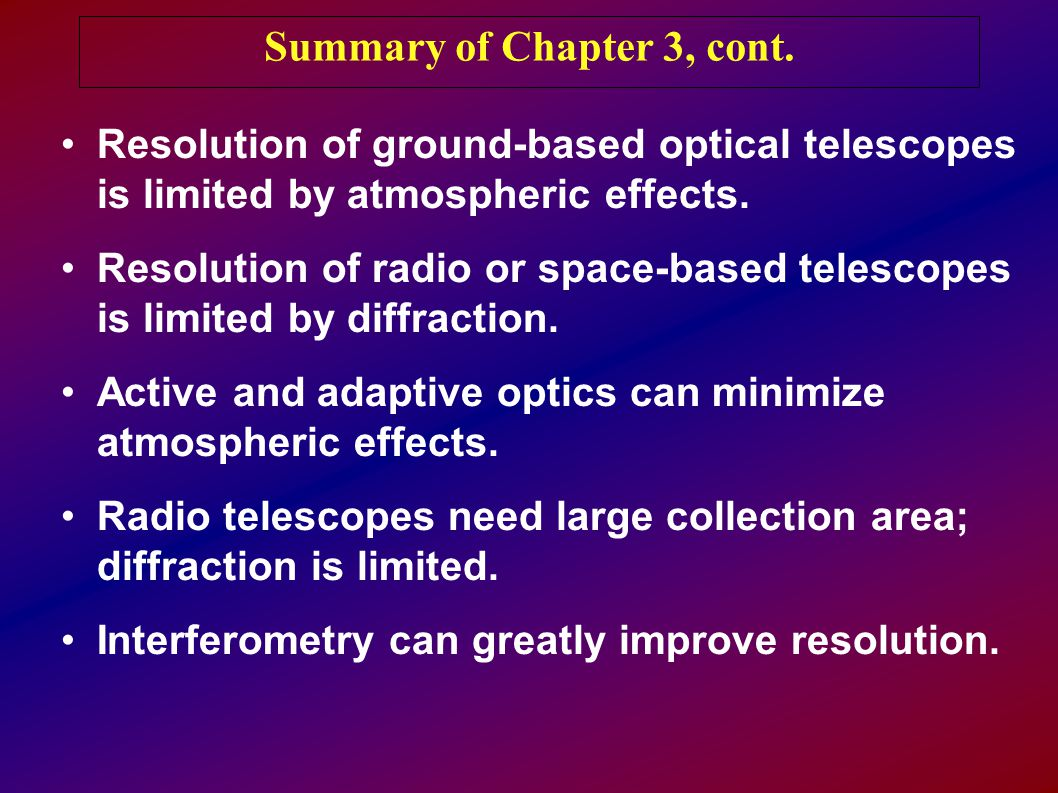 Resolution of ground-based optical telescopes is limited by atmospheric effects.