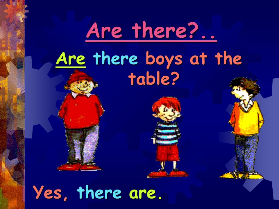 Are there?.. Are there boys at the table? Yes, there are.