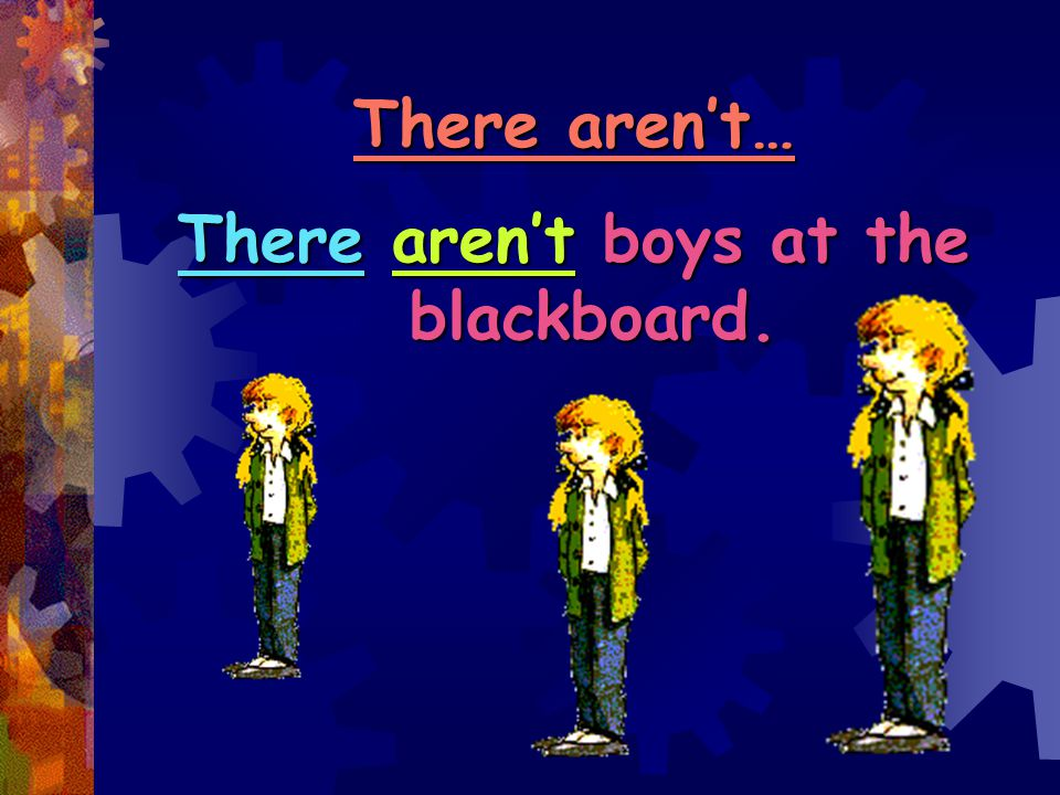 There aren't… There aren't boys at the blackboard.