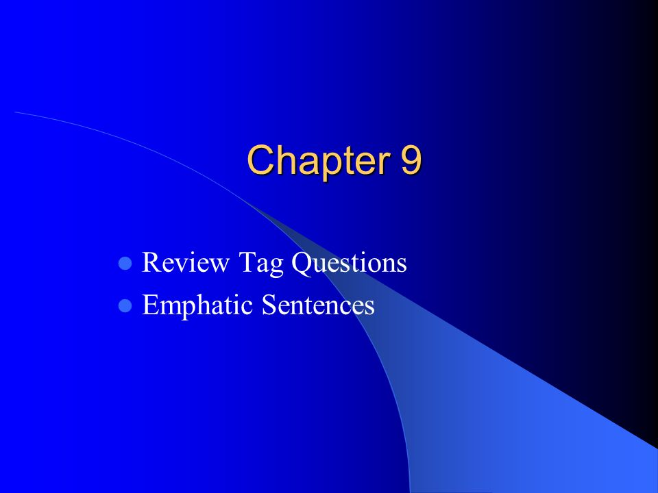 Chapter 9 Review Tag Questions Emphatic Sentences