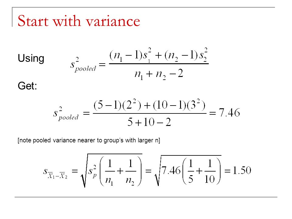 Start with variance Using Get: [note pooled variance nearer to group's with larger n]