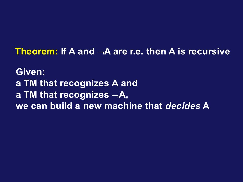 Theorem: If A and  A are r.e.