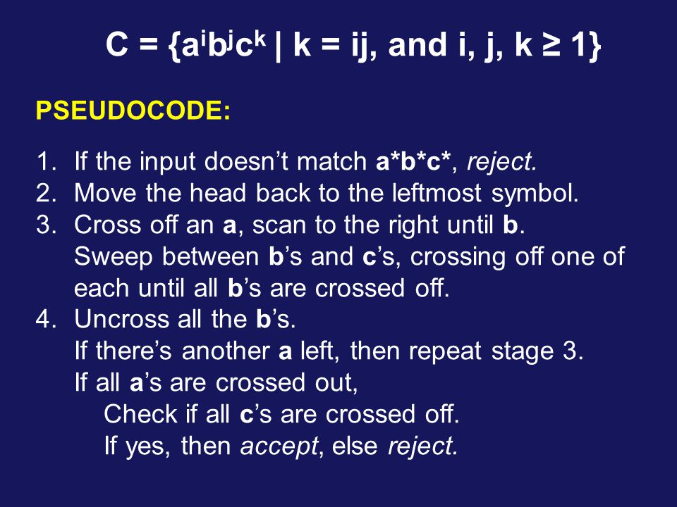 C = {a i b j c k | k = ij, and i, j, k ≥ 1} 1.If the input doesn't match a*b*c*, reject.
