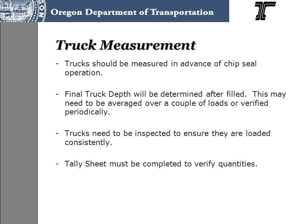 -Trucks should be measured in advance of chip seal operation.