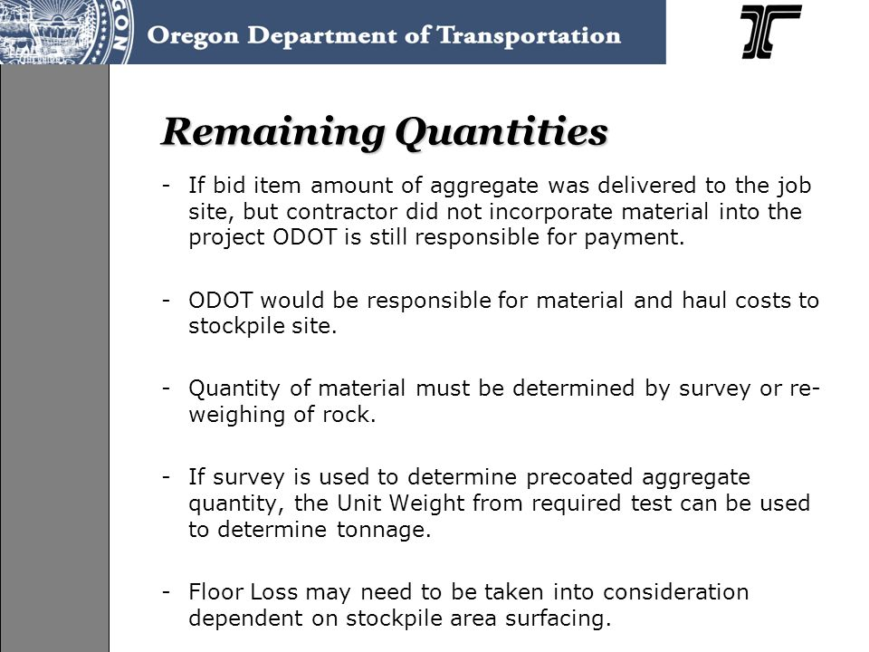 Remaining Quantities -If bid item amount of aggregate was delivered to the job site, but contractor did not incorporate material into the project ODOT is still responsible for payment.