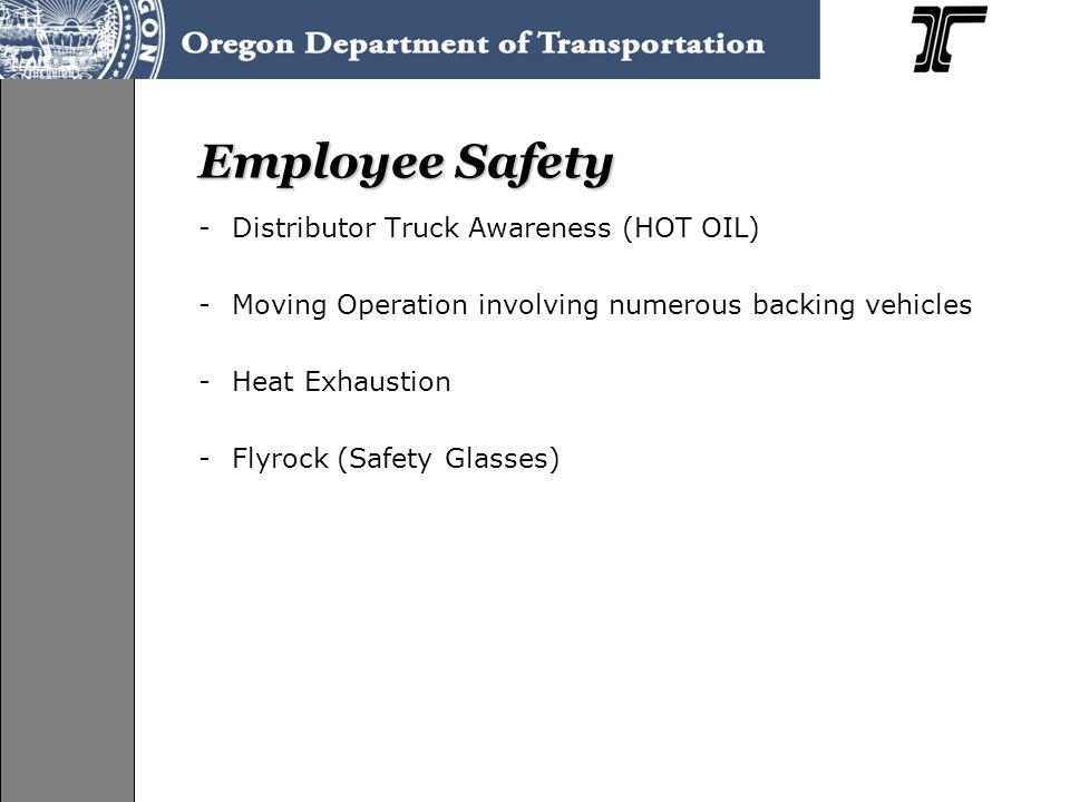 Employee Safety -Distributor Truck Awareness (HOT OIL) -Moving Operation involving numerous backing vehicles -Heat Exhaustion -Flyrock (Safety Glasses)