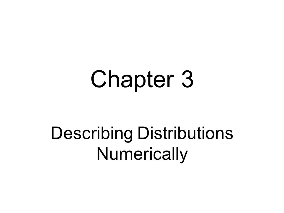 Chapter 3 Describing Distributions Numerically